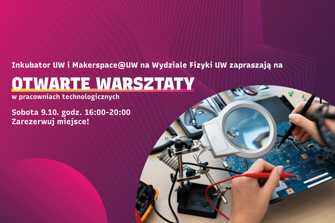 Otwarte warsztaty w pracowniach technologicznych Makerspace@UW na Wydziale Fizyki Uniwersytetu Warszawskiego