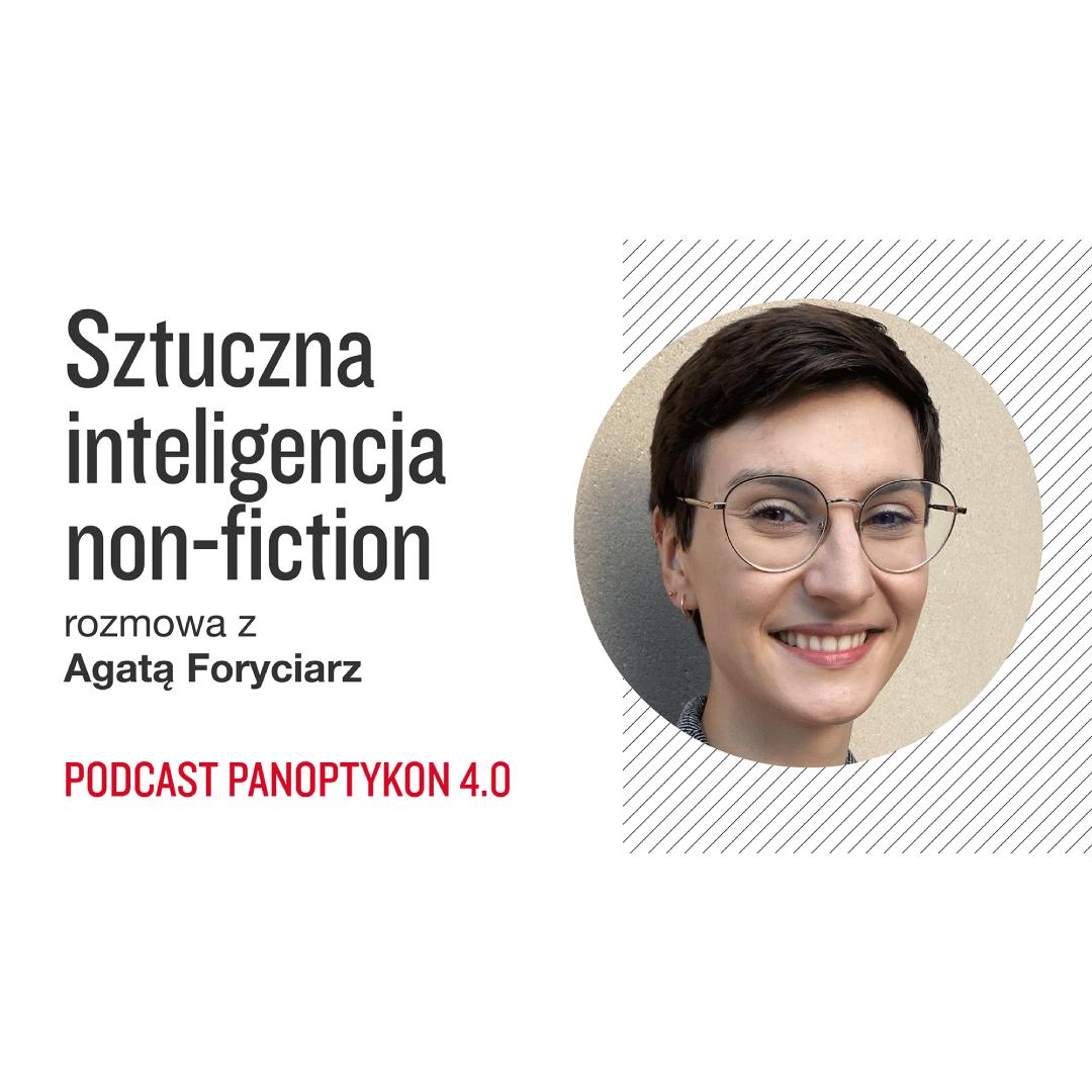 Podcast Panoptykon 4.0: Sztuczna inteligencja non-fiction. Rozmowa z Agatą Foryciarz